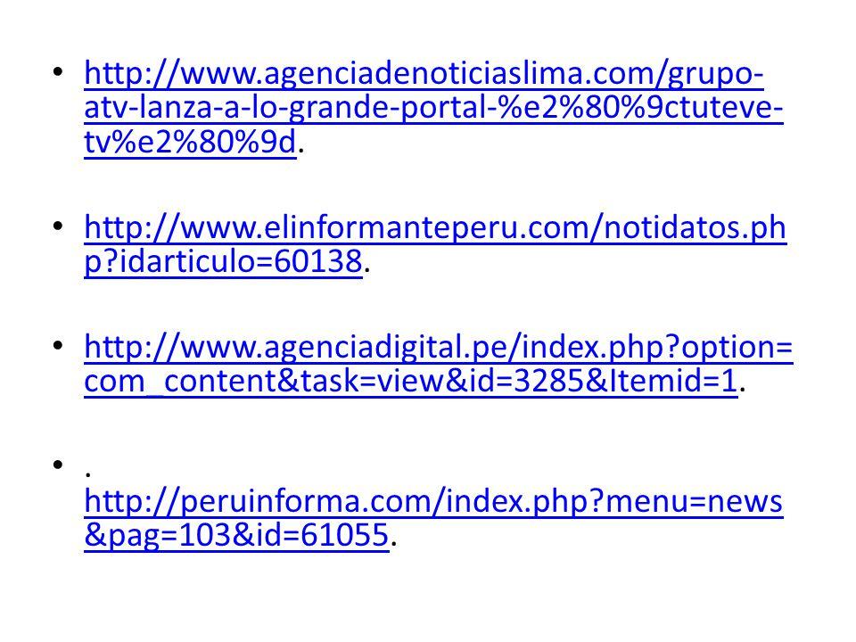 http://www.agenciadenoticiaslima.com/grupo- atv-lanza-a-lo-grande-portal-%e2%80%9ctuteve- tv%e2%80%9d. http://www.agenciadenoticiaslima.com/grupo- atv