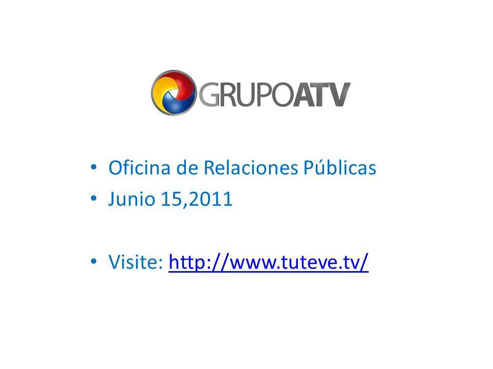 Oficina de Relaciones Públicas Junio 15,2011 Visite: http://www.tuteve.tv/http://www.tuteve.tv/