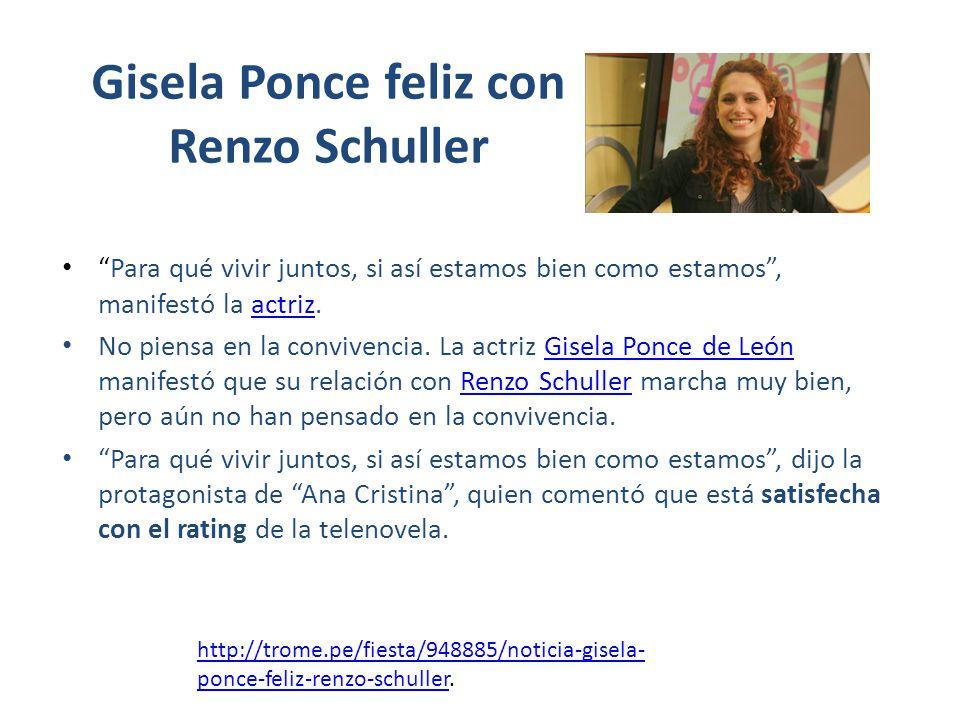 Gisela Ponce feliz con Renzo Schuller Para qué vivir juntos, si así estamos bien como estamos, manifestó la actriz.actriz No piensa en la convivencia.