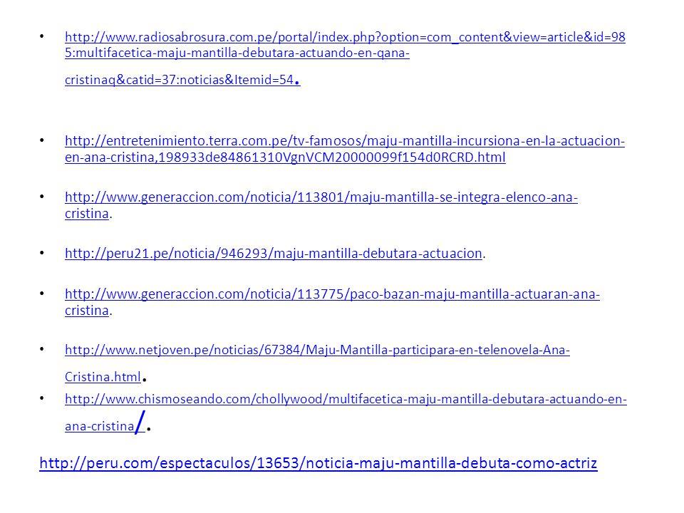 http://www.radiosabrosura.com.pe/portal/index.php?option=com_content&view=article&id=98 5:multifacetica-maju-mantilla-debutara-actuando-en-qana- crist