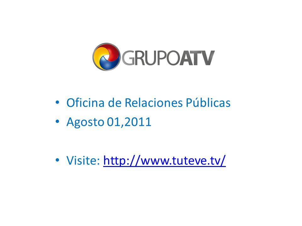 Oficina de Relaciones Públicas Agosto 01,2011 Visite: http://www.tuteve.tv/http://www.tuteve.tv/