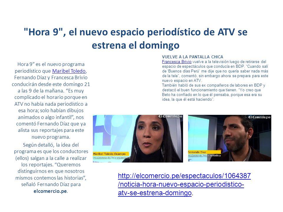 Hora 9 , el nuevo espacio periodístico de ATV se estrena el domingo Hora 9 es el nuevo programa periodístico que Maribel Toledo, Fernando Díaz y Francesca Brivio conducirán desde este domingo 21 a las 9 de la mañana.