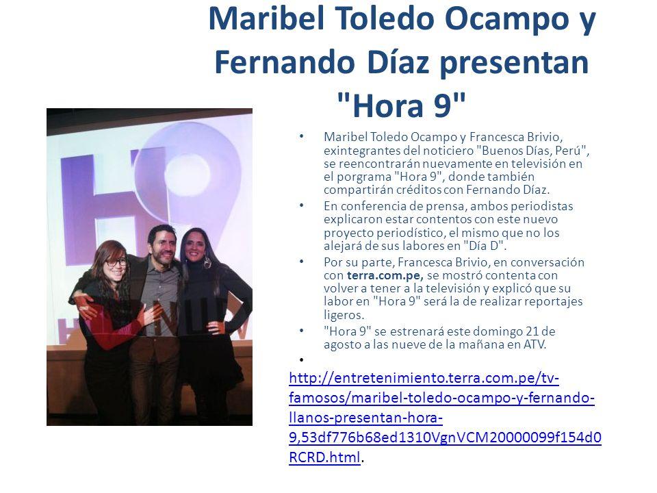 Maribel Toledo Ocampo y Fernando Díaz presentan Hora 9 Maribel Toledo Ocampo y Francesca Brivio, exintegrantes del noticiero Buenos Días, Perú , se reencontrarán nuevamente en televisión en el porgrama Hora 9 , donde también compartirán créditos con Fernando Díaz.