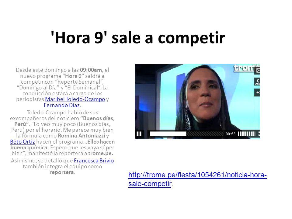 Hora 9 sale a competir Desde este domingo a las 09:00am, el nuevo programa Hora 9 saldrá a competir con Reporte Semanal, Domingo al Día y El Dominical.