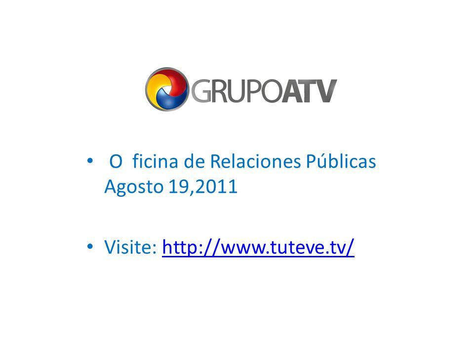 O ficina de Relaciones Públicas Agosto 19,2011 Visite: http://www.tuteve.tv/http://www.tuteve.tv/