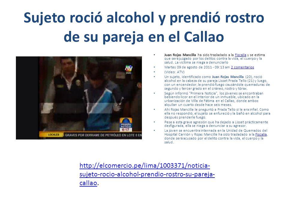 Sujeto roció alcohol y prendió rostro de su pareja en el Callao Juan Rojas Mancilla ha sido trasladado a la Fiscalía y se estima que será juzgado por