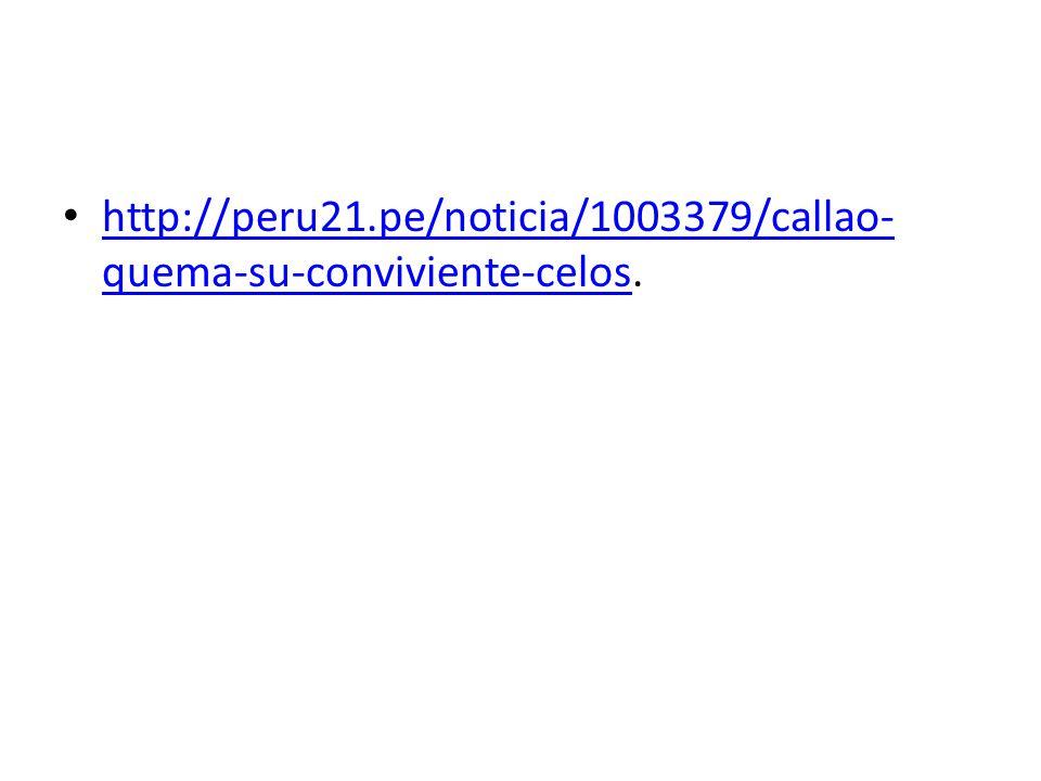 http://peru21.pe/noticia/1003379/callao- quema-su-conviviente-celos. http://peru21.pe/noticia/1003379/callao- quema-su-conviviente-celos