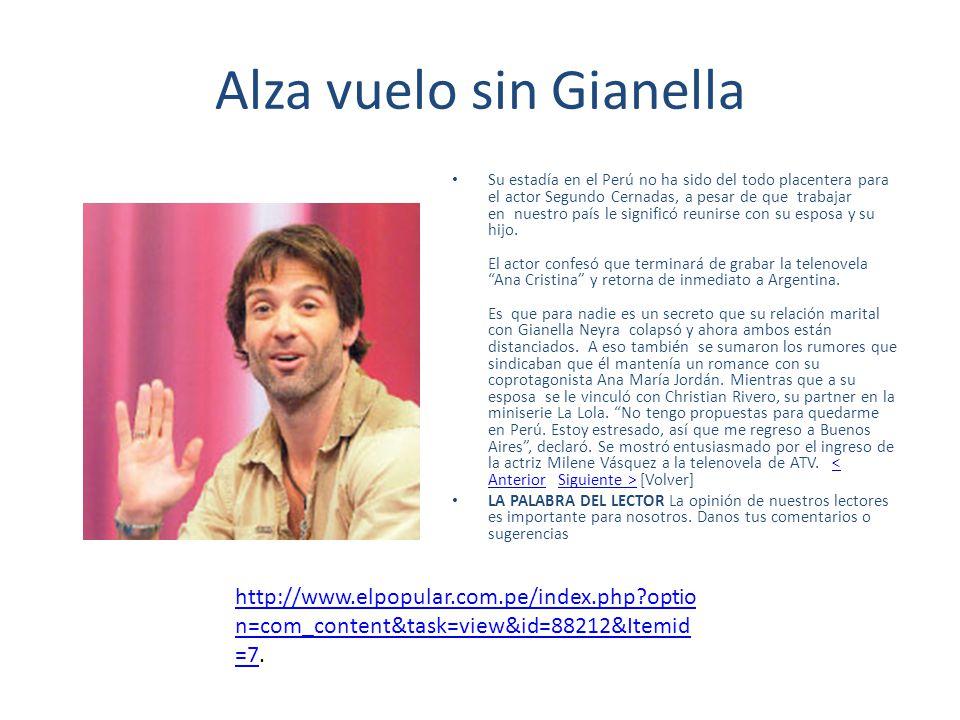 Alza vuelo sin Gianella Su estadía en el Perú no ha sido del todo placentera para el actor Segundo Cernadas, a pesar de que trabajar en nuestro país l
