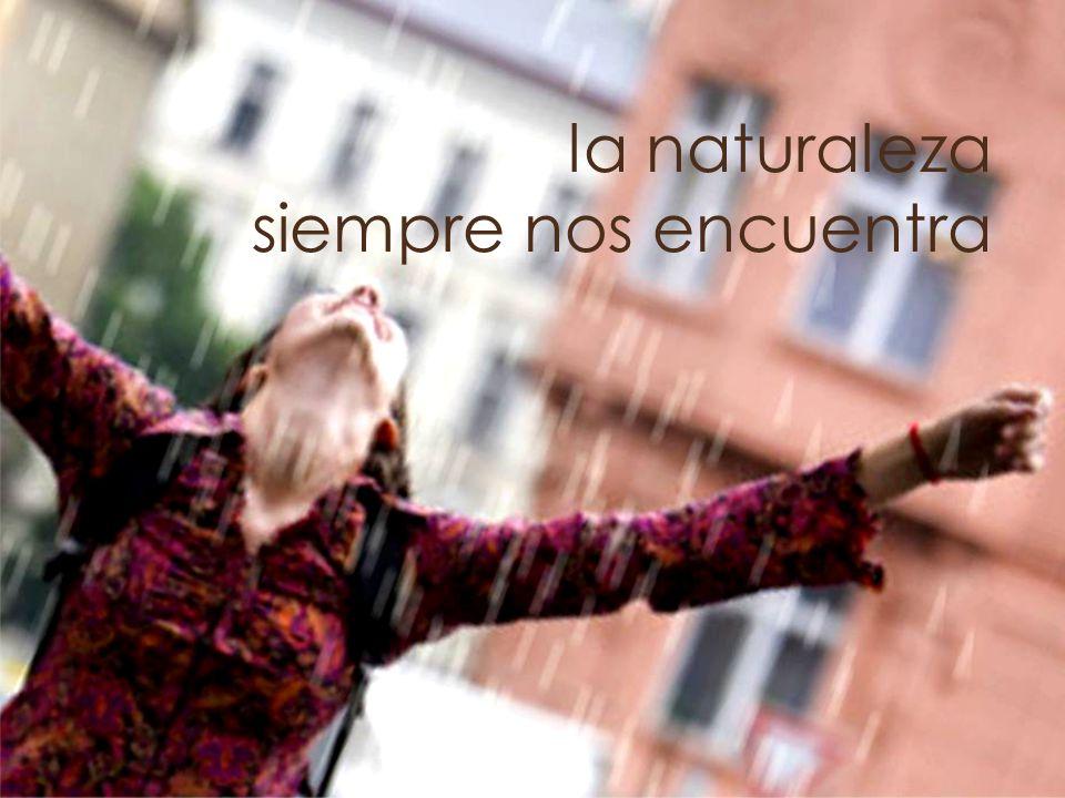 la naturaleza siempre nos encuentra