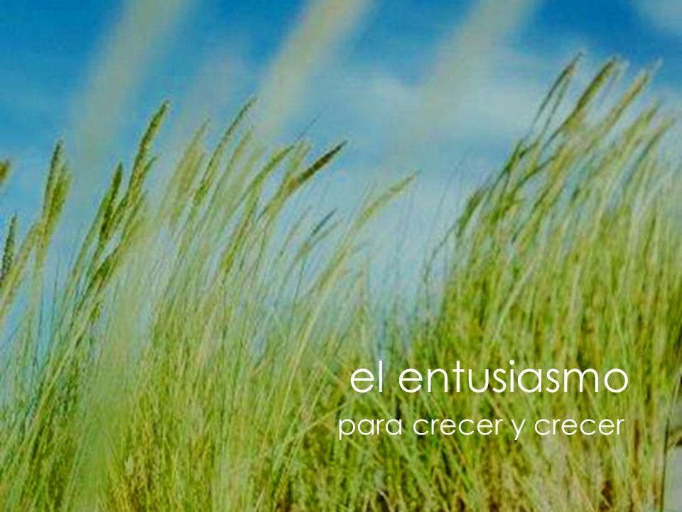 el entusiasmo para crecer y crecer