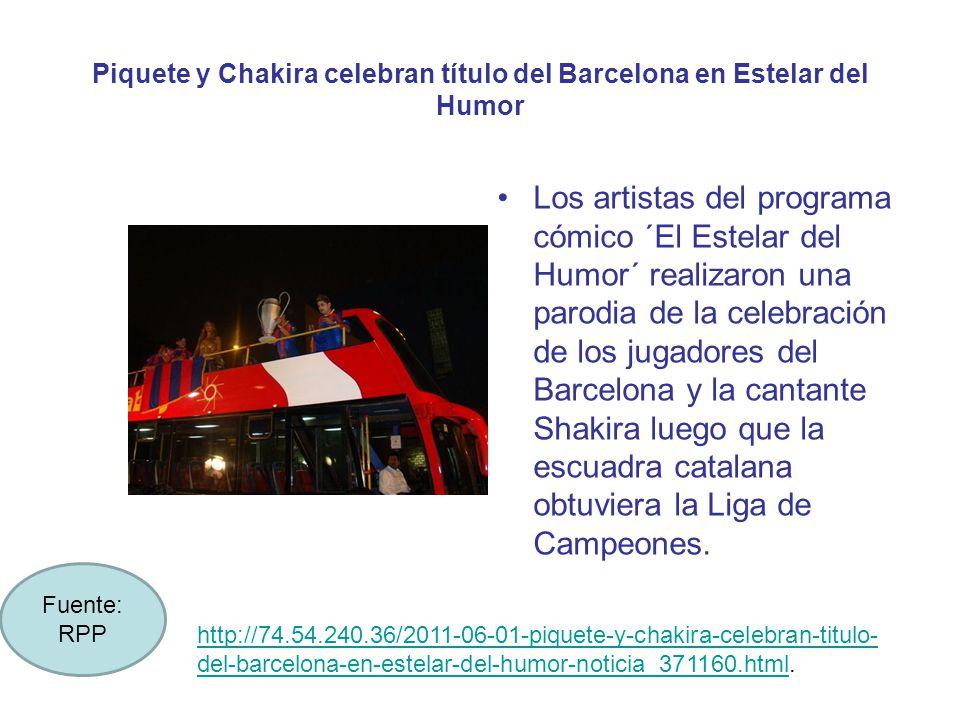 Piquete y Chakira celebran título del Barcelona en Estelar del Humor Los artistas del programa cómico ´El Estelar del Humor´ realizaron una parodia de la celebración de los jugadores del Barcelona y la cantante Shakira luego que la escuadra catalana obtuviera la Liga de Campeones.