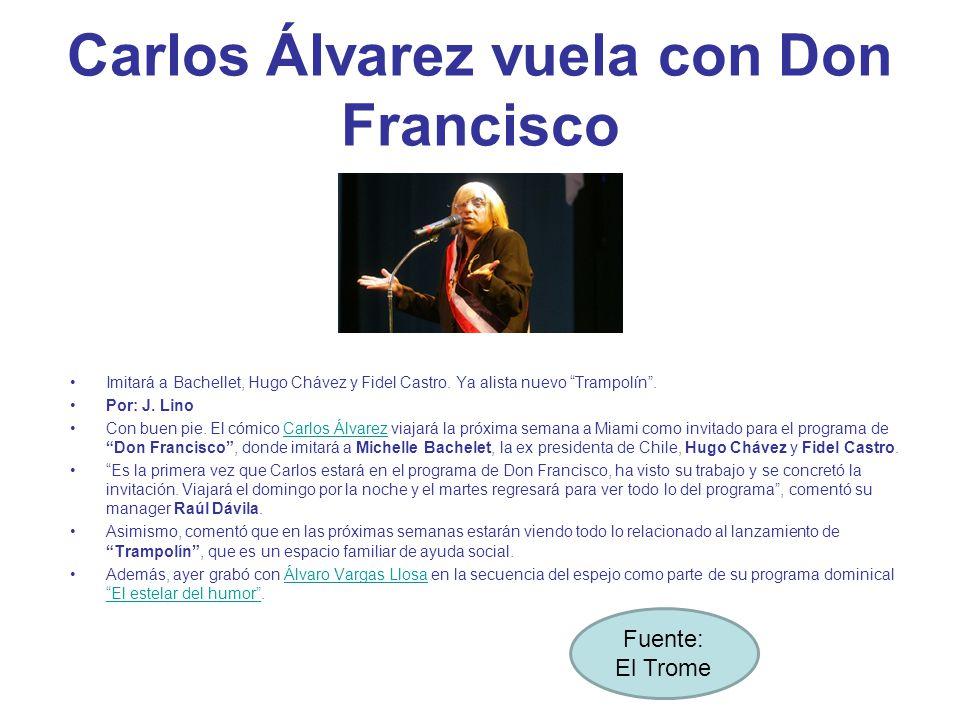 Carlos Álvarez vuela con Don Francisco Imitará a Bachellet, Hugo Chávez y Fidel Castro.