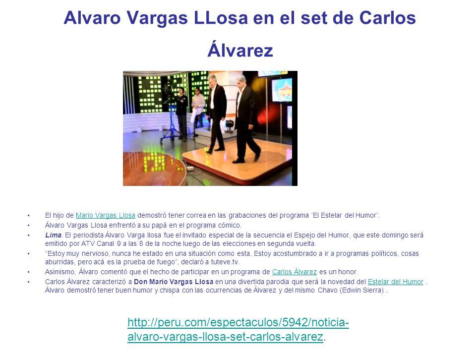Alvaro Vargas LLosa en el set de Carlos Álvarez El hijo de Mario Vargas Llosa demostró tener correa en las grabaciones del programa El Estelar del Humor.Mario Vargas Llosa Álvaro Vargas Llosa enfrentó a su papá en el programa cómico.
