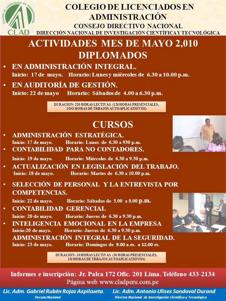 ACTIVIDADES MES DE MAYO 2,010 DIPLOMADOS EN ADMINISTRACIÓN INTEGRAL. Inicio: 17 de mayo. Horario: Lunes y miércoles de 6.30 a 10.00 p.m. EN AUDITORÍA