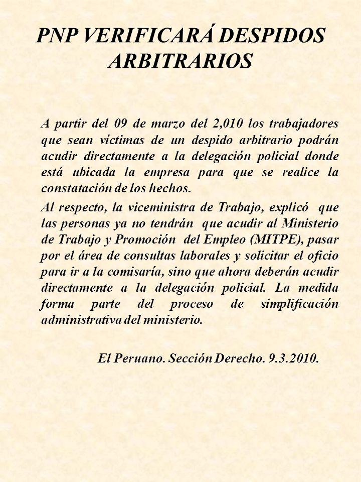 PNP VERIFICARÁ DESPIDOS ARBITRARIOS A partir del 09 de marzo del 2,010 los trabajadores que sean víctimas de un despido arbitrario podrán acudir direc