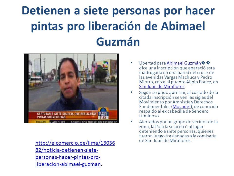 Detienen a siete personas por hacer pintas pro liberación de Abimael Guzmán Libertad para Abimael Guzmán dice una inscripción que apareció esta madrug