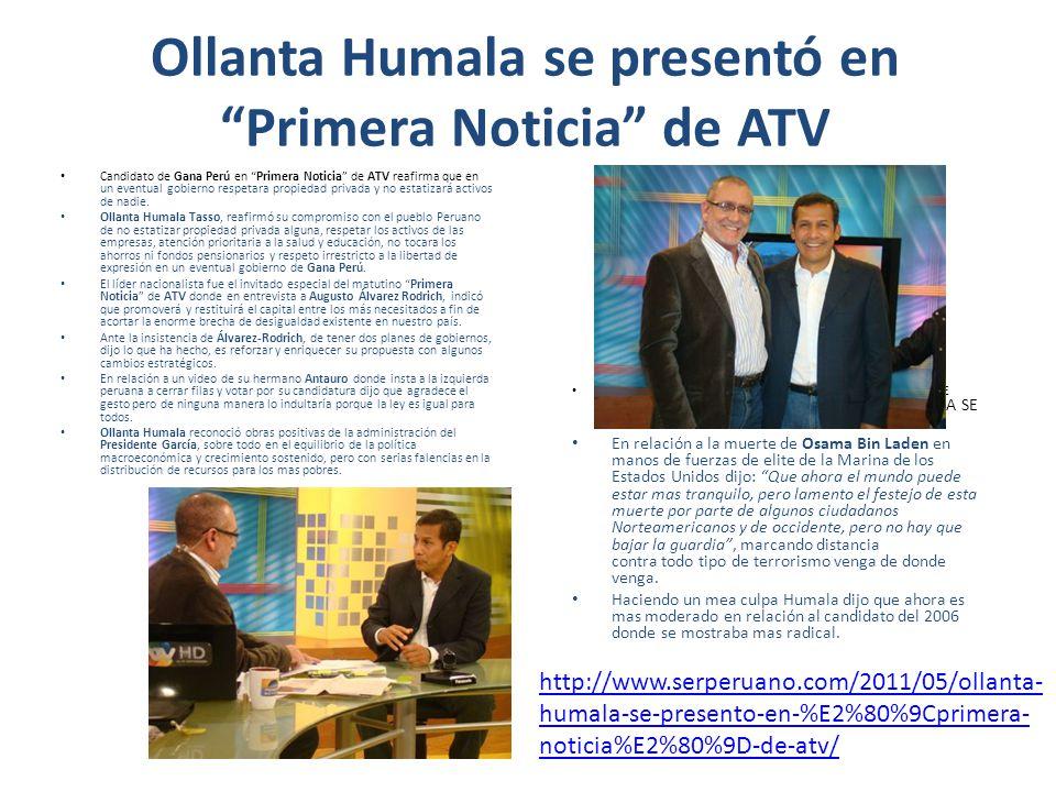 Ollanta Humala se presentó en Primera Noticia de ATV Candidato de Gana Perú en Primera Noticia de ATV reafirma que en un eventual gobierno respetara propiedad privada y no estatizará activos de nadie.