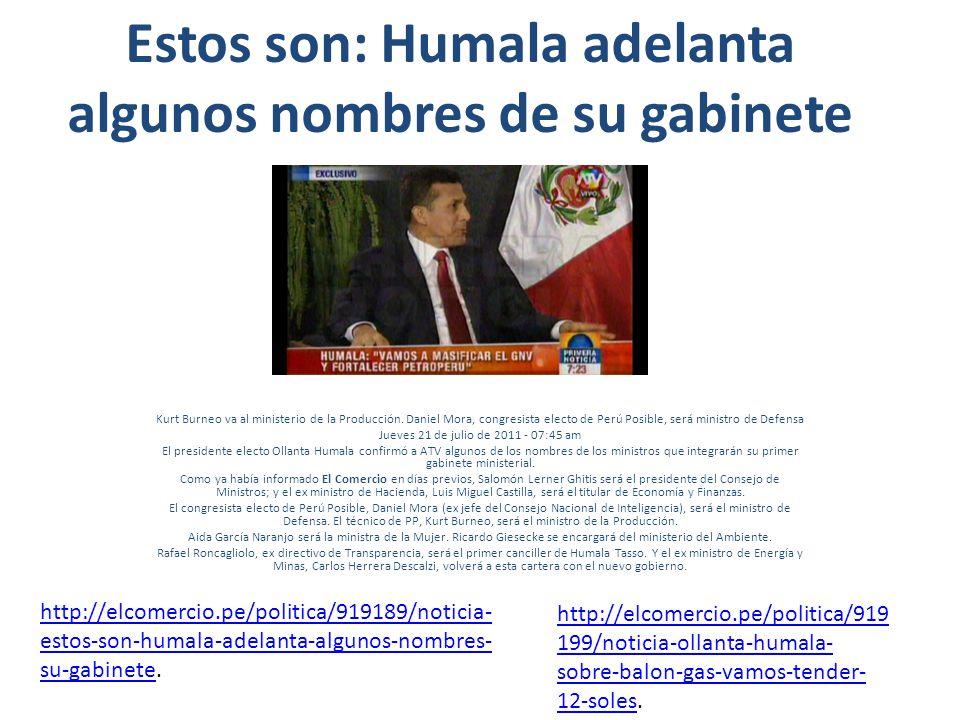 Estos son: Humala adelanta algunos nombres de su gabinete Kurt Burneo va al ministerio de la Producción.