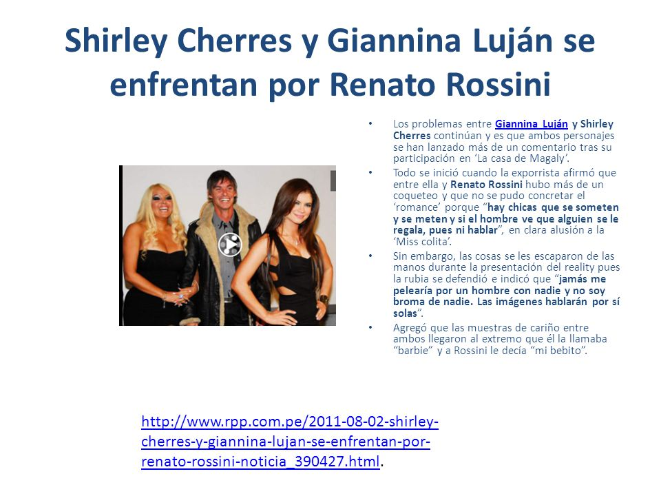 Shirley Cherres y Giannina Luján se enfrentan por Renato Rossini Los problemas entre Giannina Luján y Shirley Cherres continúan y es que ambos persona