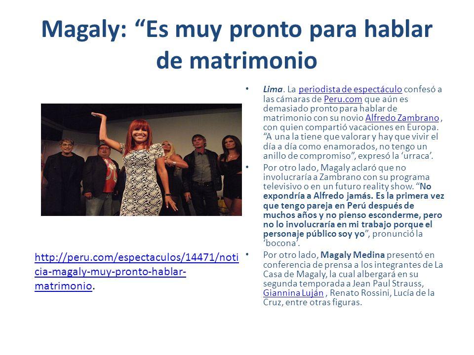 Magaly: Es muy pronto para hablar de matrimonio Lima. La periodista de espectáculo confesó a las cámaras de Peru.com que aún es demasiado pronto para