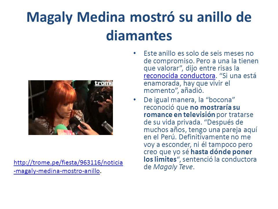 Magaly Medina mostró su anillo de diamantes Este anillo es solo de seis meses no de compromiso. Pero a una la tienen que valorar, dijo entre risas la