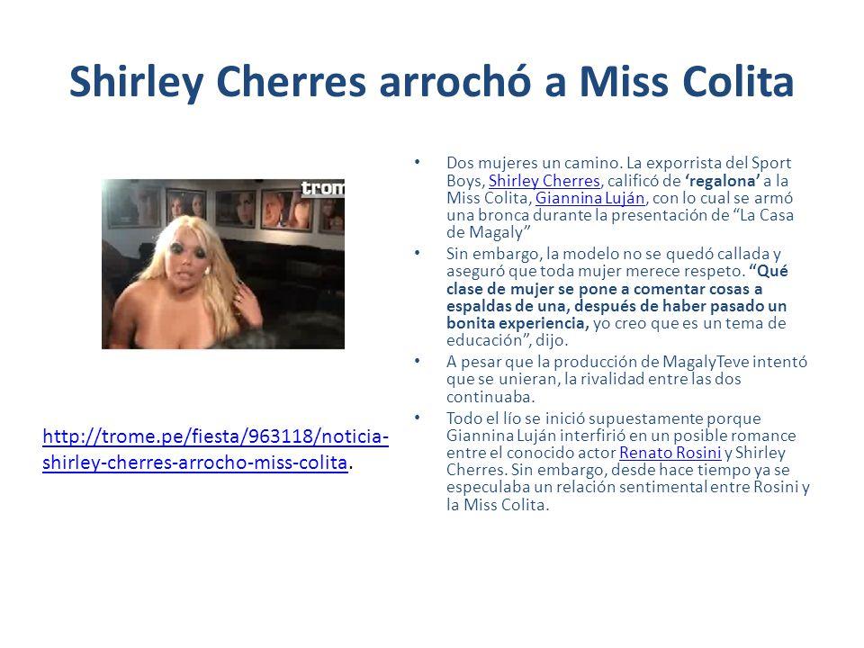 Shirley Cherres arrochó a Miss Colita Dos mujeres un camino. La exporrista del Sport Boys, Shirley Cherres, calificó de regalona a la Miss Colita, Gia