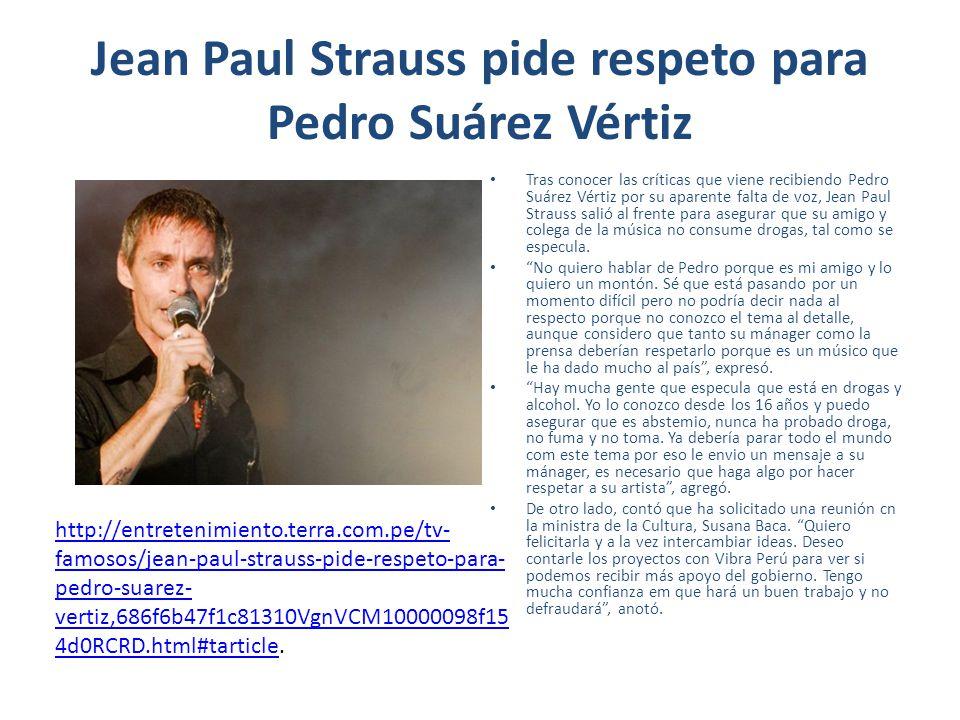 Jean Paul Strauss pide respeto para Pedro Suárez Vértiz Tras conocer las críticas que viene recibiendo Pedro Suárez Vértiz por su aparente falta de vo
