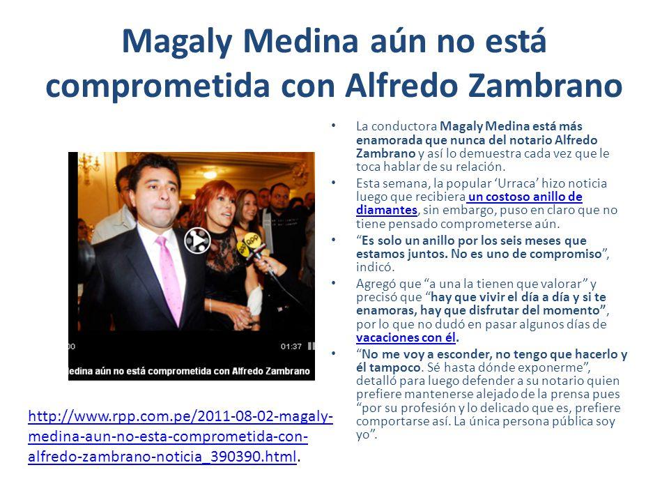 Magaly Medina aún no está comprometida con Alfredo Zambrano La conductora Magaly Medina está más enamorada que nunca del notario Alfredo Zambrano y as