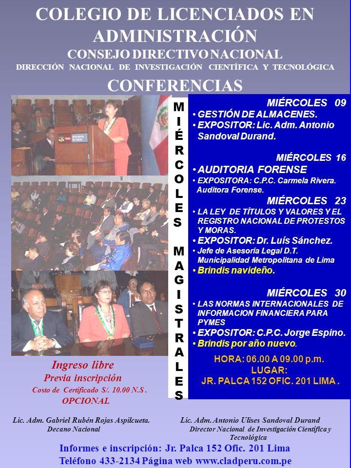 COLEGIO DE LICENCIADOS EN ADMINISTRACIÓN CONSEJO DIRECTIVO NACIONAL DIRECCIÓN NACIONAL DE INVESTIGACIÓN CIENTÍFICA Y TECNOLÓGICA CONFERENCIAS Ingreso libre Previa inscripción Costo de Certificado S/.