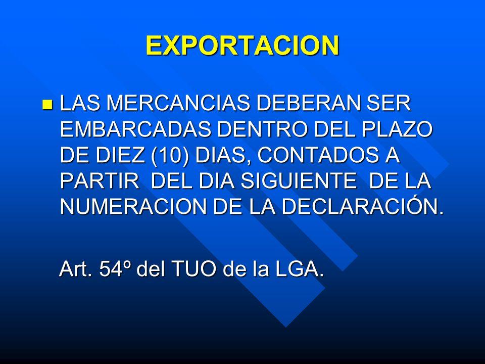 EXPORTACION LAS MERCANCIAS DEBERAN SER EMBARCADAS DENTRO DEL PLAZO DE DIEZ (10) DIAS, CONTADOS A PARTIR DEL DIA SIGUIENTE DE LA NUMERACION DE LA DECLARACIÓN.