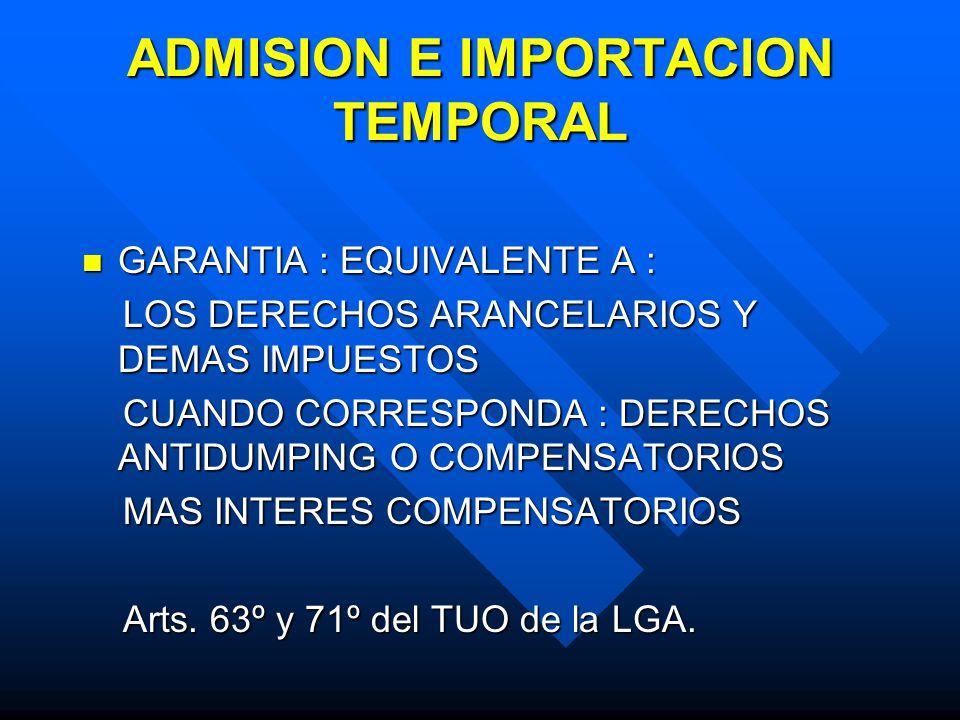 ADMISION E IMPORTACION TEMPORAL GARANTIA : EQUIVALENTE A : GARANTIA : EQUIVALENTE A : LOS DERECHOS ARANCELARIOS Y DEMAS IMPUESTOS LOS DERECHOS ARANCELARIOS Y DEMAS IMPUESTOS CUANDO CORRESPONDA : DERECHOS ANTIDUMPING O COMPENSATORIOS CUANDO CORRESPONDA : DERECHOS ANTIDUMPING O COMPENSATORIOS MAS INTERES COMPENSATORIOS MAS INTERES COMPENSATORIOS Arts.