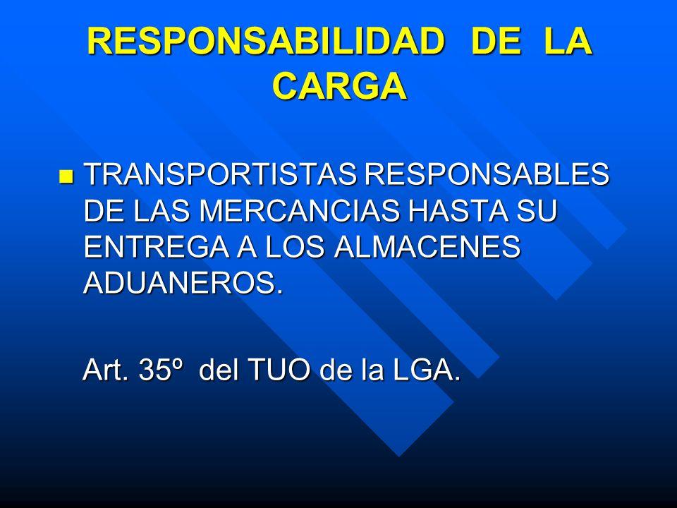 RESPONSABILIDAD DE LA CARGA TRANSPORTISTAS RESPONSABLES DE LAS MERCANCIAS HASTA SU ENTREGA A LOS ALMACENES ADUANEROS.
