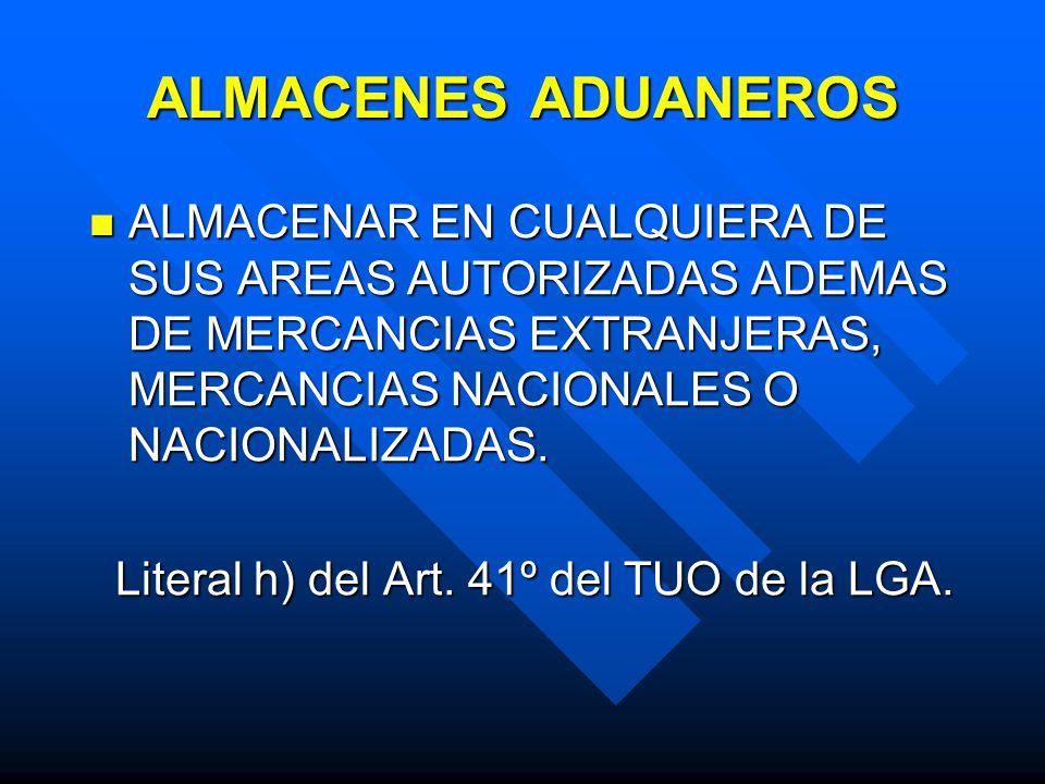 ALMACENES ADUANEROS ALMACENAR EN CUALQUIERA DE SUS AREAS AUTORIZADAS ADEMAS DE MERCANCIAS EXTRANJERAS, MERCANCIAS NACIONALES O NACIONALIZADAS. ALMACEN