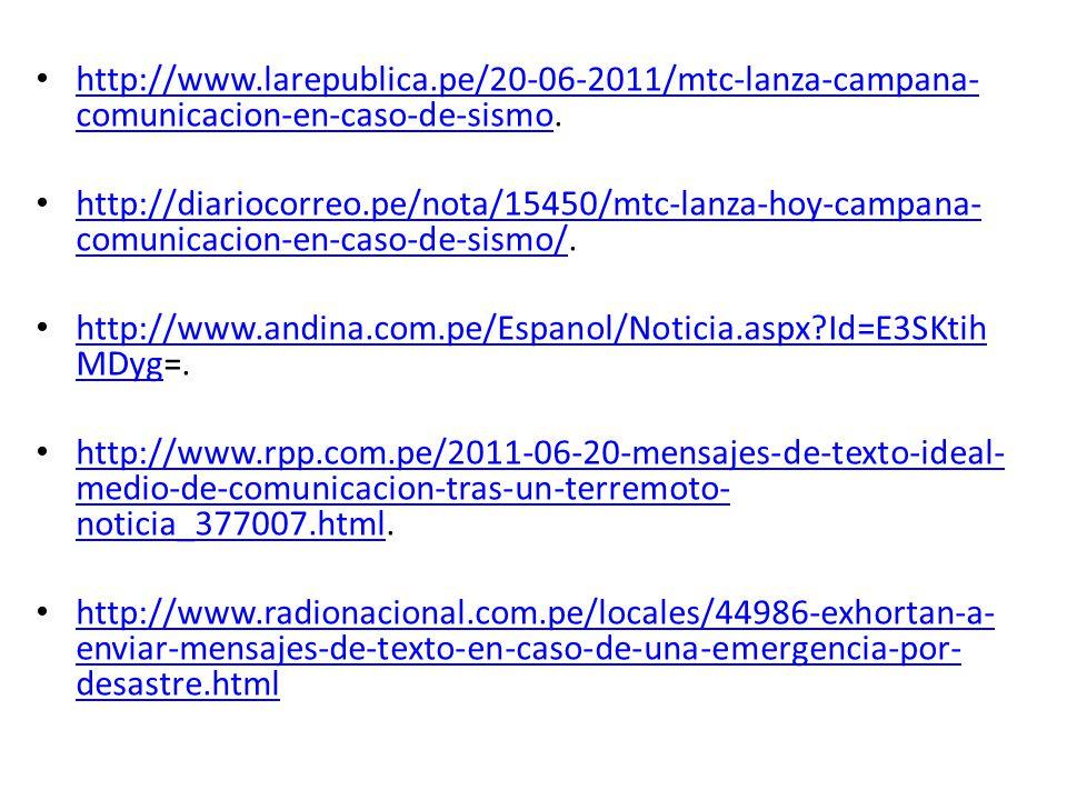 http://www.larepublica.pe/20-06-2011/mtc-lanza-campana- comunicacion-en-caso-de-sismo. http://www.larepublica.pe/20-06-2011/mtc-lanza-campana- comunic