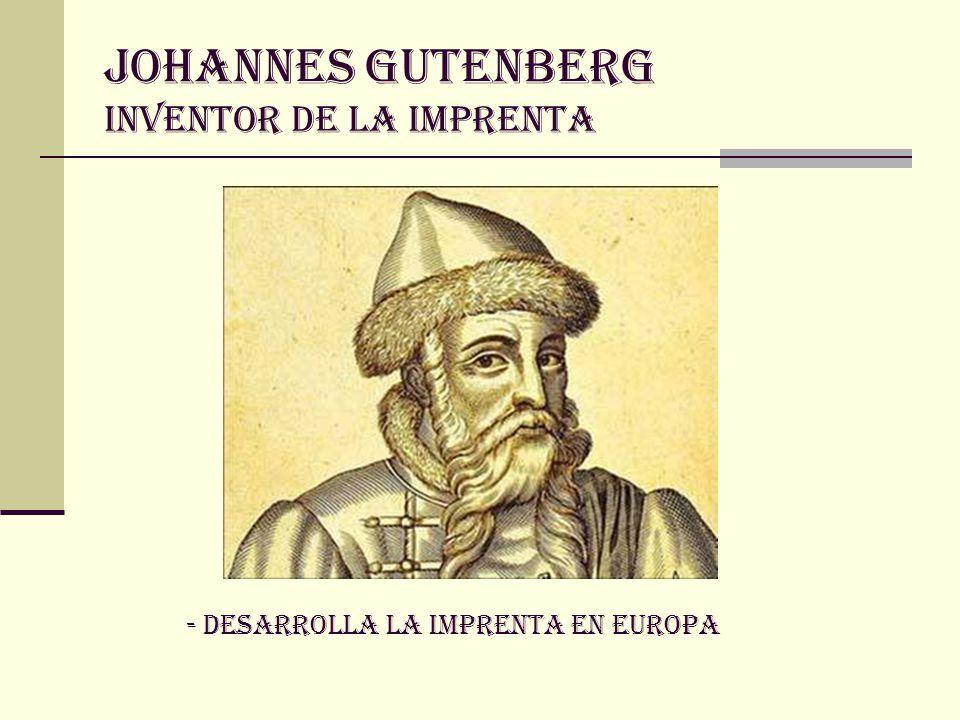JOHANNES GUTENBERG INVENTOR DE LA IMPRENTA - DESARROLLA LA IMPRENTA EN EUROPA