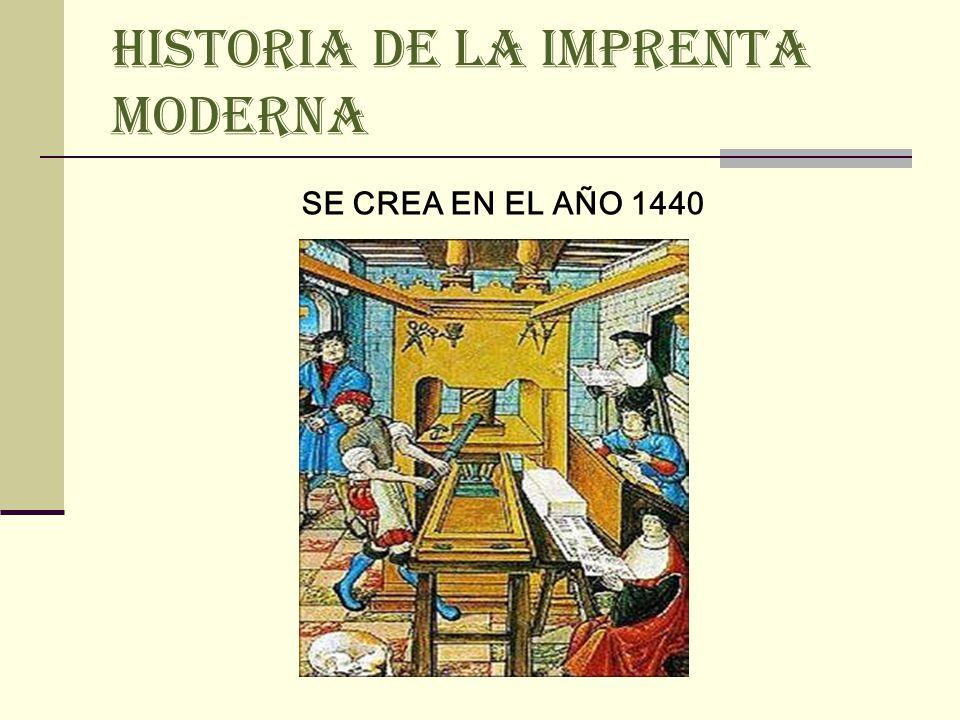 HISTORIA DE LA IMPRENTA MODERNA SE CREA EN EL AÑO 1440
