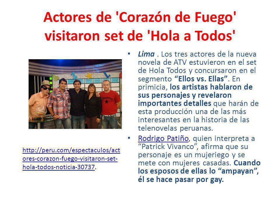 Actores de 'Corazón de Fuego' visitaron set de 'Hola a Todos' Lima. Los tres actores de la nueva novela de ATV estuvieron en el set de Hola Todos y co
