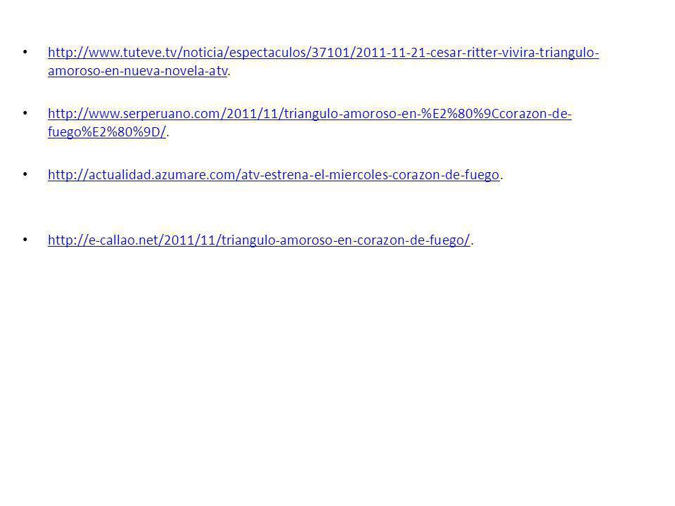 http://www.tuteve.tv/noticia/espectaculos/37101/2011-11-21-cesar-ritter-vivira-triangulo- amoroso-en-nueva-novela-atv. http://www.tuteve.tv/noticia/es