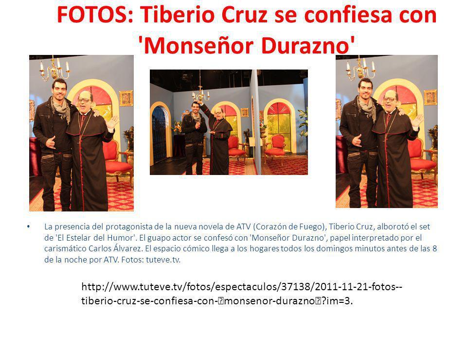 FOTOS: Tiberio Cruz se confiesa con Monseñor Durazno La presencia del protagonista de la nueva novela de ATV (Corazón de Fuego), Tiberio Cruz, alborotó el set de El Estelar del Humor .