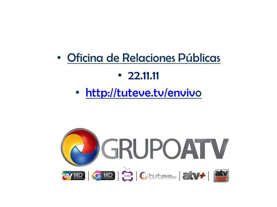 Oficina de Relaciones Públicas 22.11.11 http://tuteve.tv/envivo http://tuteve.tv/enviv