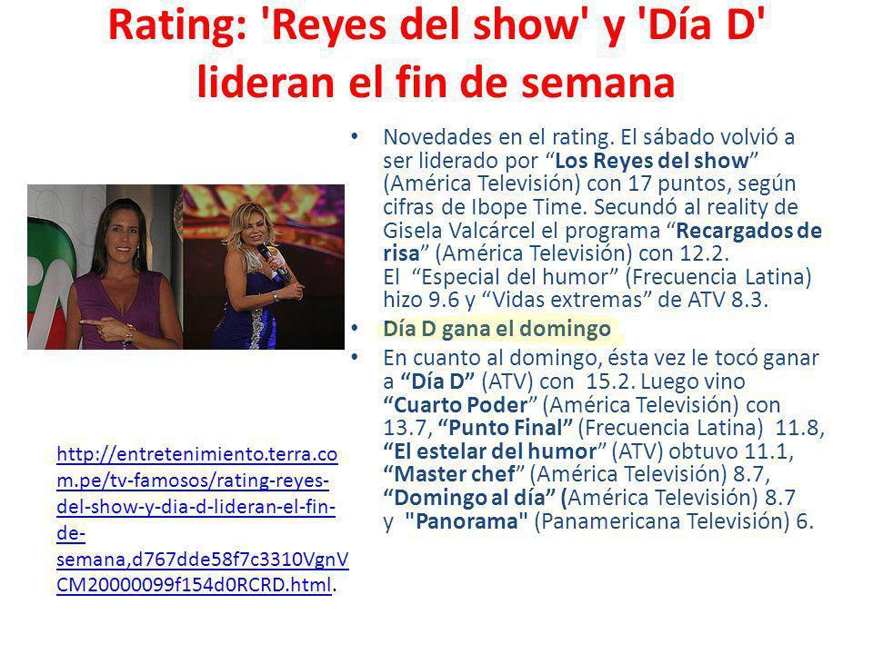 Rating: 'Reyes del show' y 'Día D' lideran el fin de semana Novedades en el rating. El sábado volvió a ser liderado por Los Reyes del show (América Te