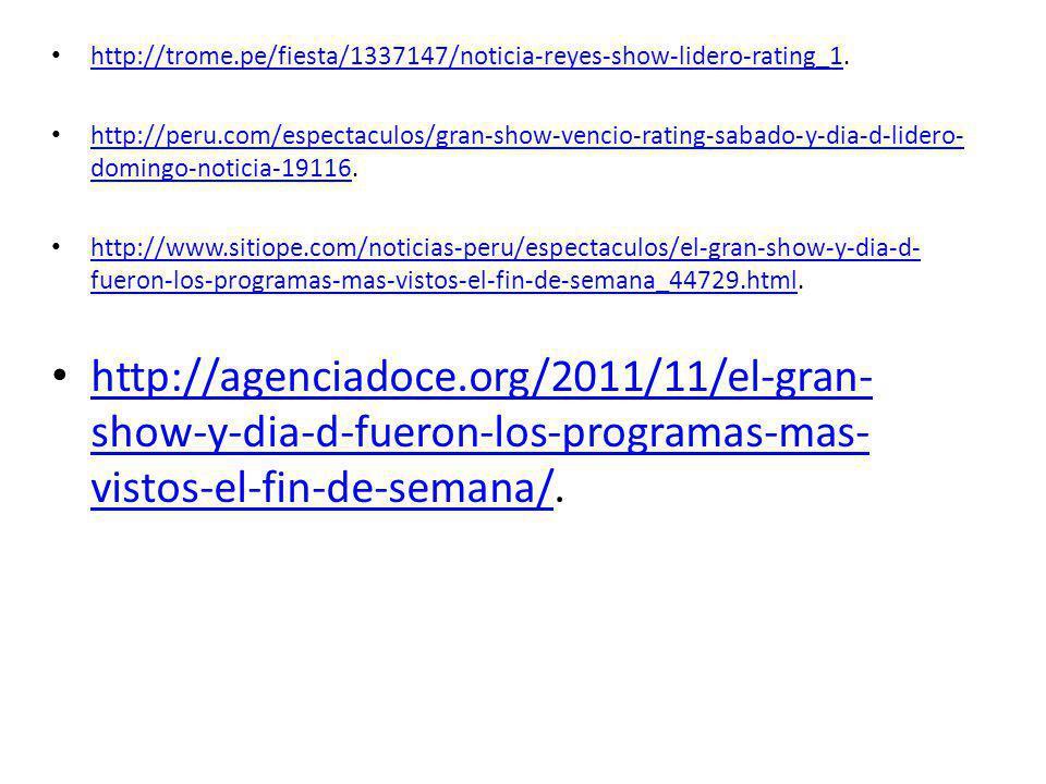 http://trome.pe/fiesta/1337147/noticia-reyes-show-lidero-rating_1. http://trome.pe/fiesta/1337147/noticia-reyes-show-lidero-rating_1 http://peru.com/e
