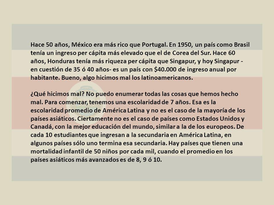 Hace 50 años, México era más rico que Portugal. En 1950, un país como Brasil tenía un ingreso per cápita más elevado que el de Corea del Sur. Hace 60