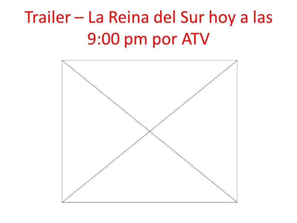 Trailer – La Reina del Sur hoy a las 9:00 pm por ATV