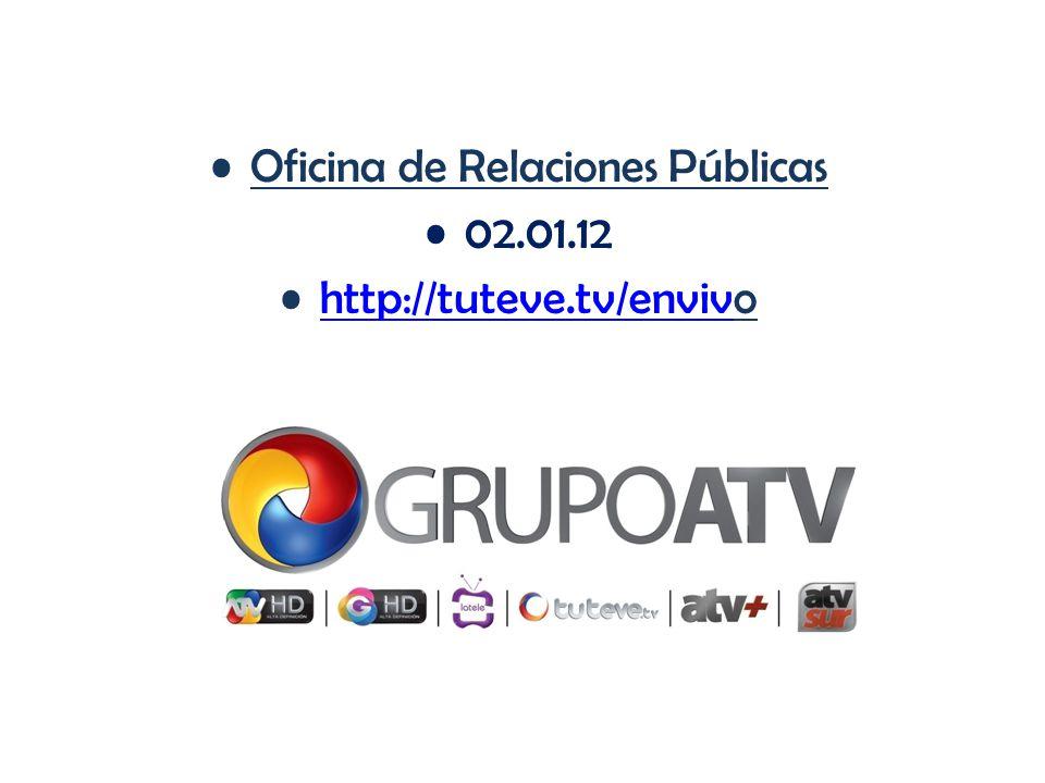 Oficina de Relaciones Públicas 02.01.12 http://tuteve.tv/envivohttp://tuteve.tv/enviv