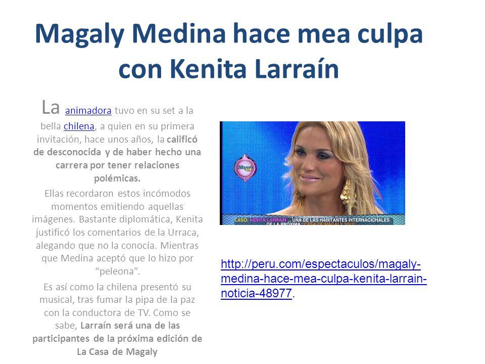 Magaly Medina hace mea culpa con Kenita Larraín La animadora tuvo en su set a la bella chilena, a quien en su primera invitación, hace unos años, la calificó de desconocida y de haber hecho una carrera por tener relaciones polémicas.