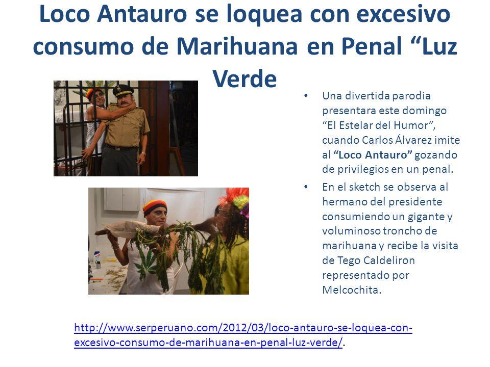 Loco Antauro se loquea con excesivo consumo de Marihuana en Penal Luz Verde Una divertida parodia presentara este domingo El Estelar del Humor, cuando Carlos Álvarez imite al Loco Antauro gozando de privilegios en un penal.