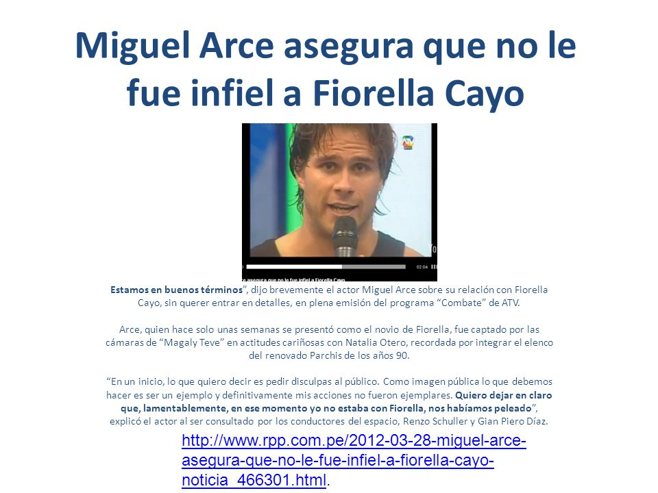 Miguel Arce asegura que no le fue infiel a Fiorella Cayo Estamos en buenos términos, dijo brevemente el actor Miguel Arce sobre su relación con Fiorella Cayo, sin querer entrar en detalles, en plena emisión del programa Combate de ATV.