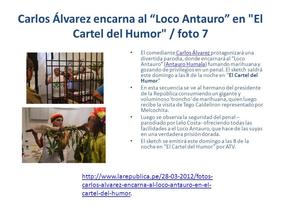 Carlos Álvarez encarna al Loco Antauro en El Cartel del Humor / foto 7 El comediante Carlos Álvarez protagonizará una divertida parodia, donde encarnará al Loco Antauro (Antauro Humala) fumando marihuana y gozando de privilegios en un penal.
