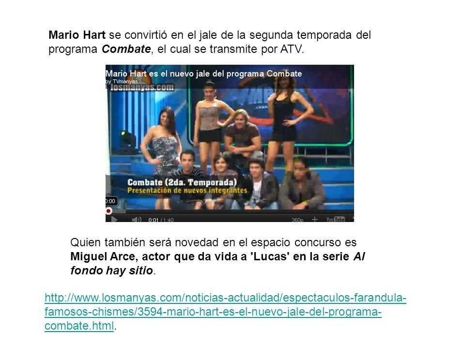 Mario Hart se convirtió en el jale de la segunda temporada del programa Combate, el cual se transmite por ATV. Quien también será novedad en el espaci